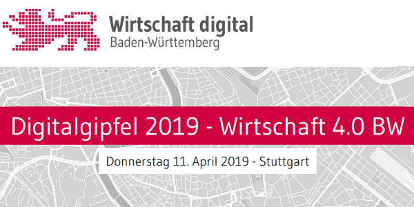 Digitalgipfel 2019 - Wirtschaft 4.0 BW am 11. April 2019 in Stuttgart (Save-the-Date)